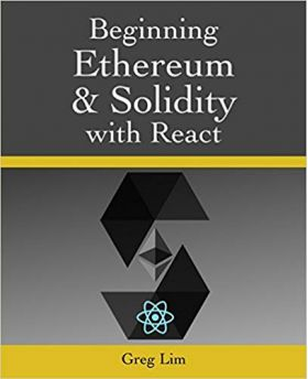Beginning Ethereum and Solidity with React: Complete Guide to Becoming a Blockchain Developer